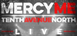 Mercy Me & Tenth Avenue North Live